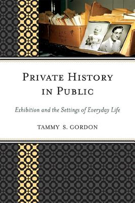 Private History in Public By Gordon, Tammy S.